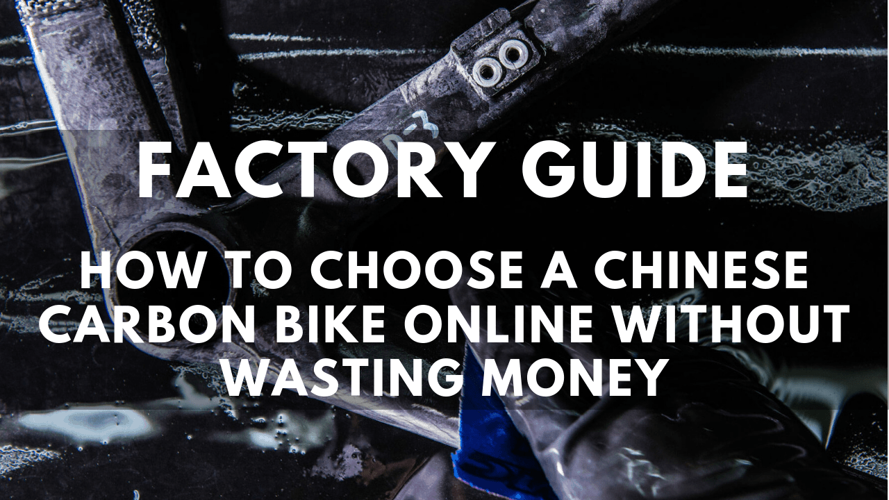 Factory Guide: How to choose a Chinese carbon bike online without wasting money