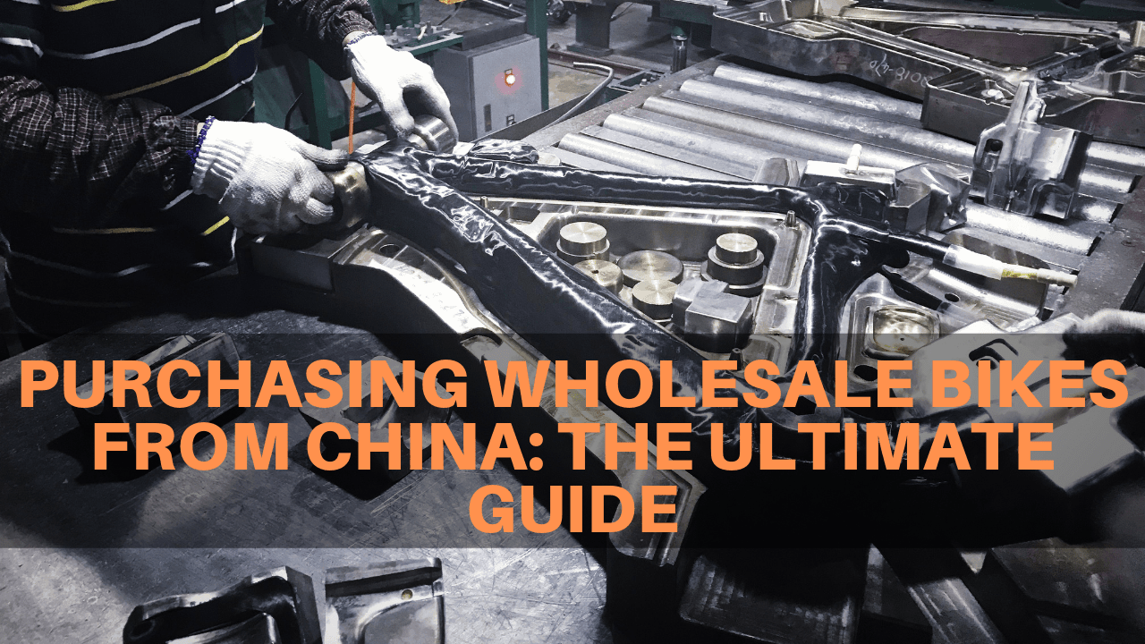 Purchasing Wholesale Bikes From China-The Ultimate Guide